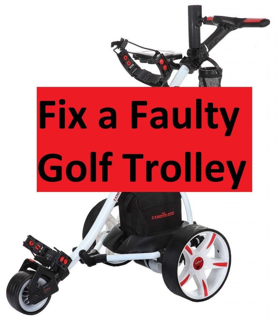 fix a faulty golf trolley
